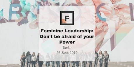 Feminine Leadership: Don't be afraid of your Power I Future Females Berlin Tickets