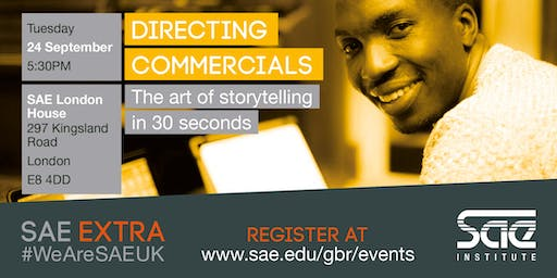 SAE Extra (LDN): Directing Commercials - The art of storytelling in 30 seconds
