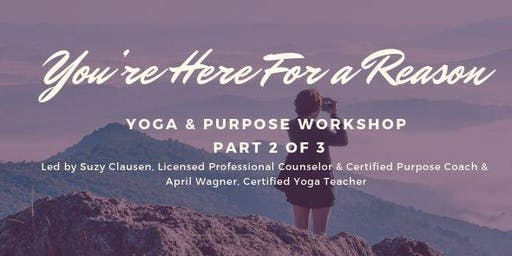 You're Here For A Reason Yoga & Purpose Workshop #2