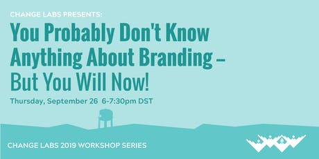 You Probably Don't Know Anything About Branding –– But You Will Now! tickets