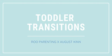 Toddler Transitions: Roo Parenting x August Kinn entradas