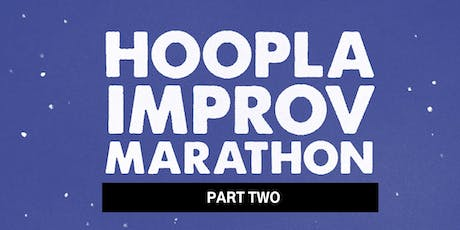 HOOPLA IMPROV MARATHON 2019!!! Friday Late Night Zone. FREE. tickets