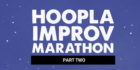 HOOPLA IMPROV MARATHON 2019!!! Friday Late Night Zone. FREE. tickets