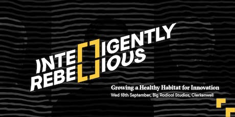 Intelligently Rebellious: Growing a Healthy Habitat for Innovation tickets