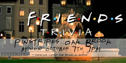 Friends Trivia at Pinstripes Oak Brook