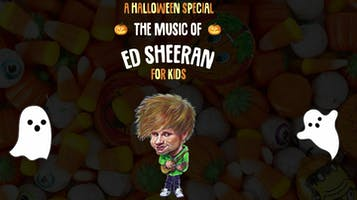 A Halloween Special: The Music of Ed Sheeran - For Kids