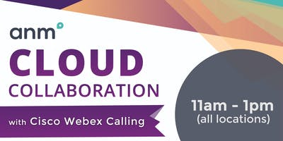 ANM Cloud Collaboration with Cisco Webex Calling Luncheon
