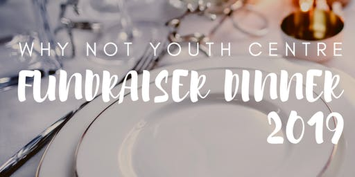 Why Not Youth Centre Fundraiser Dinner