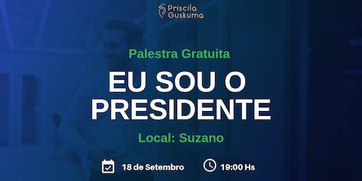 Palestra Gratuita: Eu Sou o Presidente - Suzano 18 de Setembro