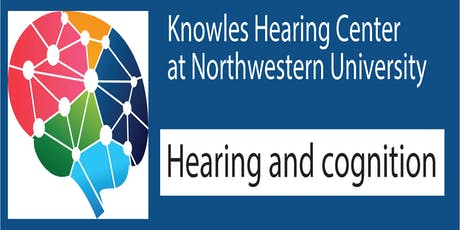 Knowles Hearing Center 2019 Symposium: Hearing and Cognition tickets