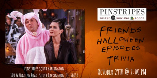 Friends Trivia (Halloween Episodes) at Pinstripes South Barrington