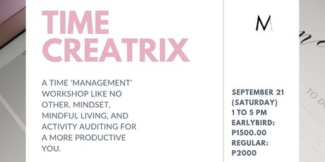 TIME CREATRIX: Say Goodbye to Busy, and Make Time for All You Really Want  tickets