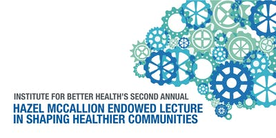 Annual Hazel McCallion Endowed Lecture in Shaping Healthier Communities
