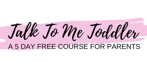 Talk to Me Toddler - 5 day FREE online parent course OCTOBER