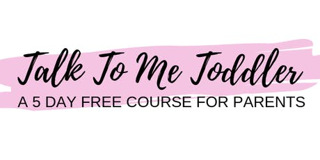 Talk to Me Toddler - 5 day FREE online parent course NOVEMBER tickets