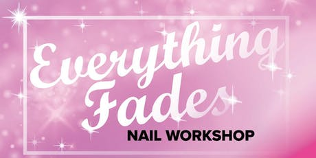 Everything Fades, Nail Workshop tickets