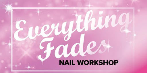 Everything Fades, Nail Workshop