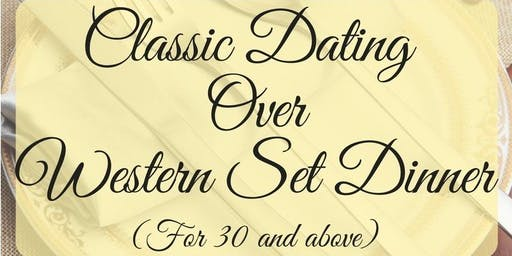 5 OCT: (50% OFF) CLASSIC DATING WESTERN DINNER (FOR LADIES AND GENTS 30 AND ABOVE) [速配约会晚餐]