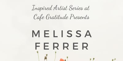Inspired Artist Series at Cafe Gratitude presents: Melissa Ferrer