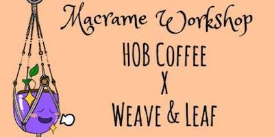 House of Black Coffee/Weave & Leaf Macramé Workshop