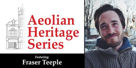 Aeolian Heritage Series: Fraser Teeple tickets