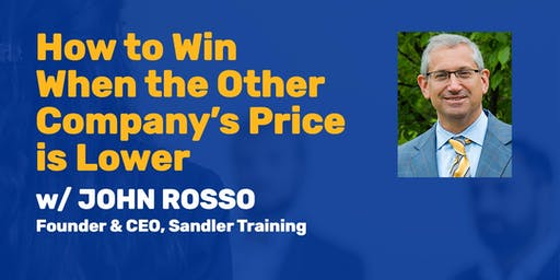 "Accelerated Leadership Series - A CEO's Roadmap to Success: ""How to Win When the Other Company's Price is Lower"" with John Rosso"
