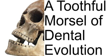A Toothful Morsel of Dental Evolution tickets