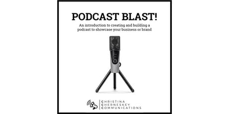 PODCAST BLAST! An intro to creating & building a great podcast!  tickets