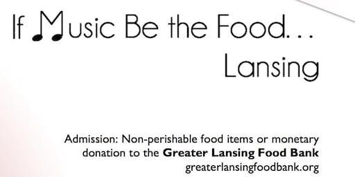 """""""If Music Be the Food...Lansing"""""""