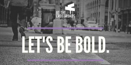 Be Bold with At The Crossroads tickets