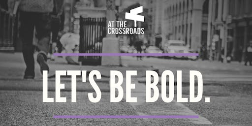 Be Bold with At The Crossroads