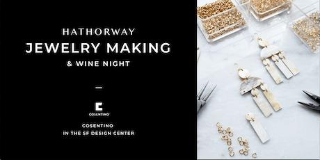 Hathorway Jewelry Making & Wine Night @ Cosentino in SF Design Center tickets