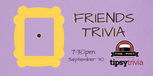 Friends Trivia - Sept 30, 7:30pm - The Pint Vancouver