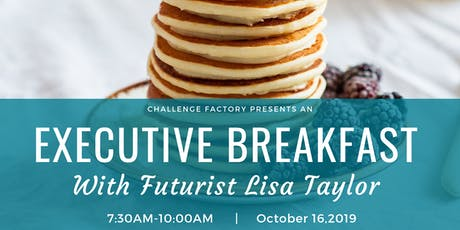 Challenge Factory Executive Breakfast with Futurist Lisa Taylor tickets