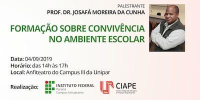 FORMAÇÃO - CONVIVÊNCIA NO AMBIENTE ESCOLAR COM DR. JOSAFÁ MOREIRA DA CUNHA