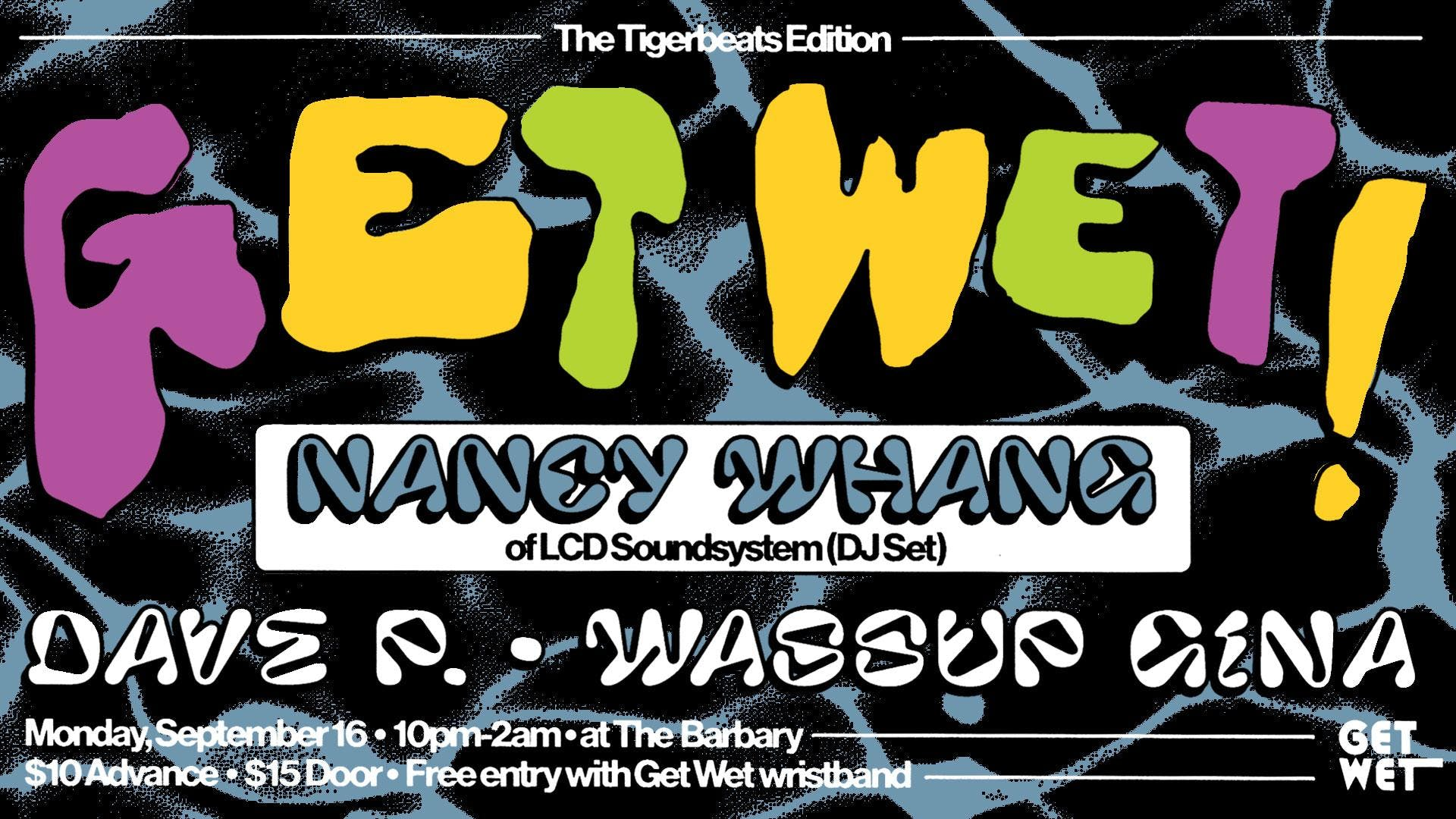 GET WET AFTER PARTY x TIGERBEATS EDITION w/ Nancy Whang (LCD Soundsystem)
