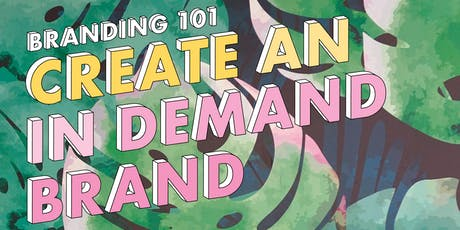 Branding 101: Create an in Demand Brand tickets