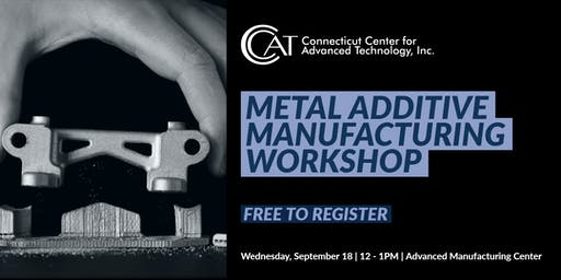 Metal Additive Manufacturing Workshop