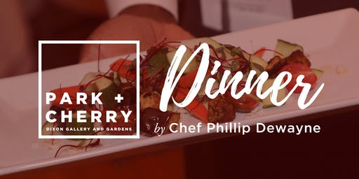 Open Late Dinner Series @ Park + Cherry by Chef Phillip Dewayne