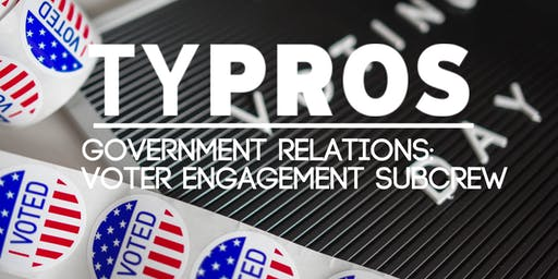 TYPROS Government Relations: Voter Engagement Subcrew