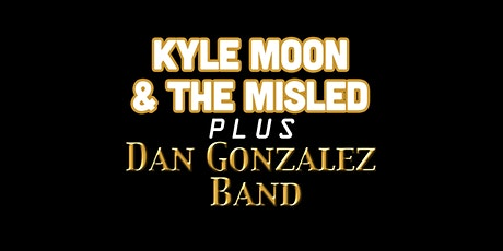 Kyle Moon & The Misled plus Dan Gonzalez Band tickets