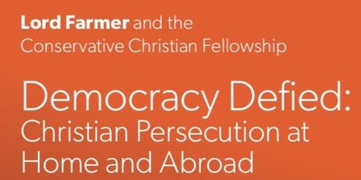 Lord Farmer with The CCF - Democracy Defied: Christian Persecution at Home & Abroad