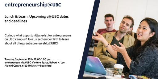 entrepreneurship@UBC Lunch & Learn: upcoming e@UBC dates and deadlines