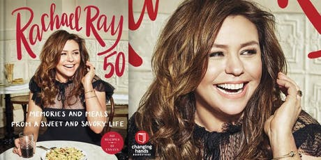 Changing Hands presents Rachael Ray: Rachael Ray 50: Memories and Meals from a Sweet and Savory Life: A Cookbook tickets