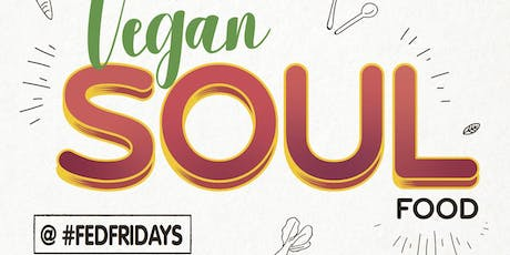Vegan Soul Food at #FedFridays tickets