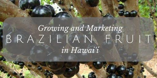 Growing and Marketing Brazilian Fruit in Hawai'i-HTFG Oahu Mini Conference