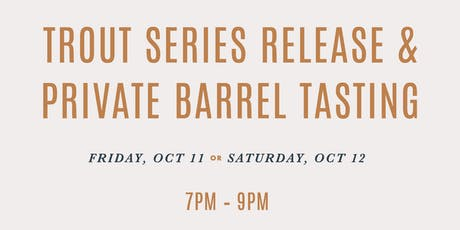 Trout Series Release & Private Barrel Tasting tickets