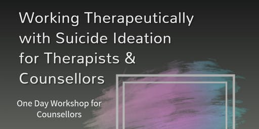 Working Therapeutically with Suicide Ideation for Therapists & Counsellors