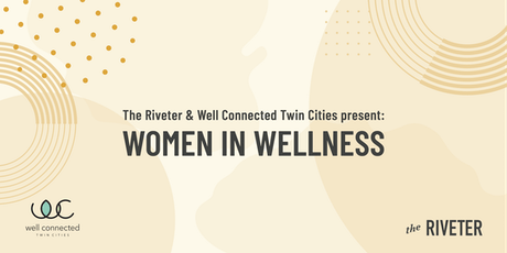The Riveter + Well Connected Twin Cities present: Women in Wellness tickets
