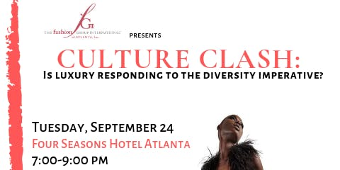 The Fashion Group International® of Atlanta, Inc.  CULTURE CLASH: Is Luxury Responding to the Diversity Imperative?